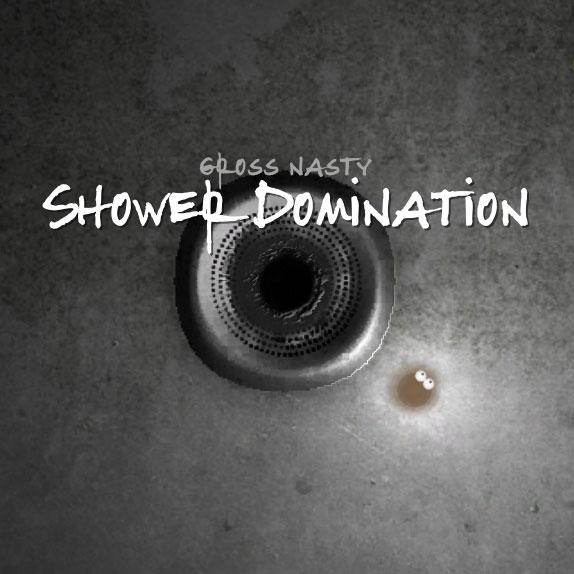 Gross Nasty Shower Domination