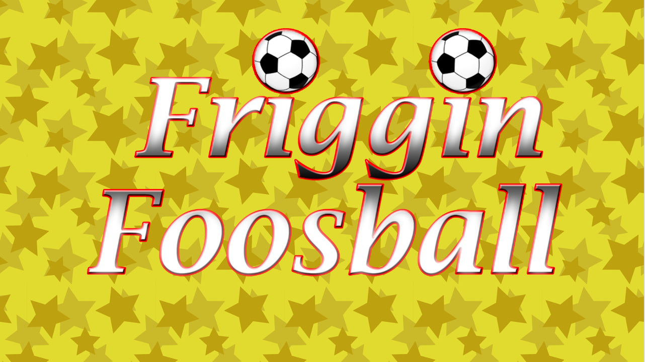 Friggin Foosball